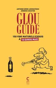 Antonin Iommi-Amunategui et Jérémie Couston - Glou guide - 150 vins naturels exquis à 15 euros maxis.
