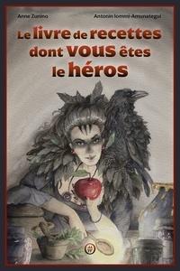 Antonin Iommi-Amunategui et Anne Zunino - Le livre de recettes dont vous êtes le héros.