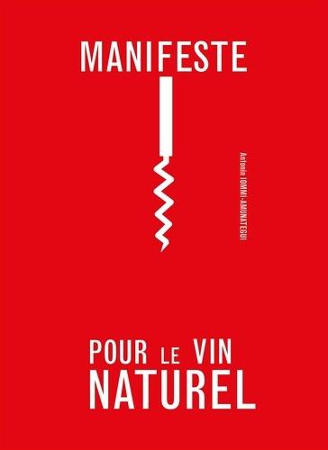 Antonin Iommi-Amunategui - Manifeste pour le vin naturel.