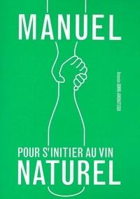 Antonin Iommi-Amunategui - Manuel pour s'initier au vin naturel.