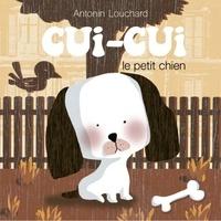 Antonin Louchard - Cui-cui le petit chien.