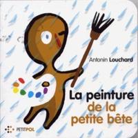 Antonin Louchard - La peinture de la Petite Bête.