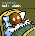 Antonin Louchard - La petite bête est malade.