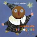 Antonin Louchard - La petite bête se déguise.