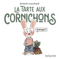 Antonin Louchard - La tarte aux cornichons sauvages.