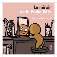 Antonin Louchard - Le miroir de la petite bête.