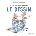 Antonin Louchard - Le pire livre pour apprendre le dessin.