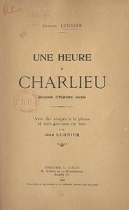 Antonin Lugnier et Jean Lugnier - Une heure à Charlieu, résumé d'histoire locale - Avec des croquis à la plume et huit gravures sur bois par Jean Lugnier.