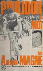 Antonin Magne et François Terbeen - Poulidor et moi.