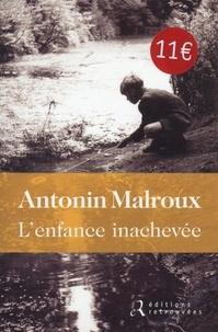 Antonin Malroux - L'enfance inachevée.