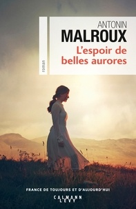 Antonin Malroux - L'Espoir de belles aurores.