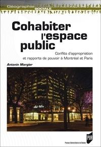 Antonin Margier - Cohabiter l'espace public - Conflits d'appropriation et rapports de pouvoir à Montréal et Paris.