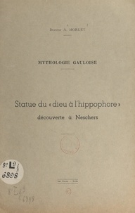 """Antonin Morlet et  Breuly - Mythologie gauloise : statue du """"dieu à l'hippophore"""", découverte à Neschers."""