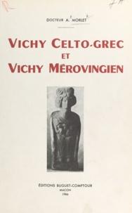 Antonin Morlet - Vichy celto-grec et Vichy mérovingien.