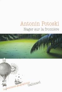 Antonin Potoski - Nager sur la frontière.