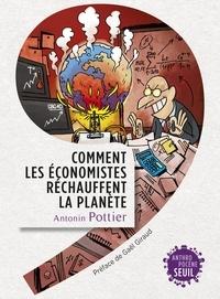 Antonin Pottier - Comment les économistes réchauffent la planète.