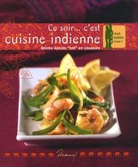 """Antonin Prébois et Sylvia Prébois - Ce soir... c'est cuisine indienne - Soirée épices """"hot"""" en couleurs."""