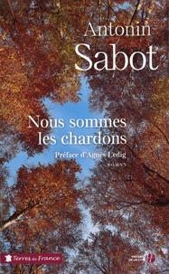Antonin Sabot - Nous sommes les chardons.