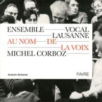 Antonin Scherrer - Au nom de la voix - Ensemble Vocal Lausanne - Michel Corboz.