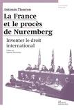 Antonin Tisseron - La France et le procès de Nuremberg - Inventer le droit international.