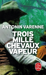 Antonin Varenne - Trois mille chevaux-vapeur.