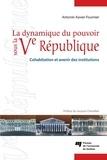 Antonin-Xavier Fournier - La dynamique du pouvoir sous la Ve République - Cohabitation et avenir des institutions.