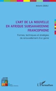 Antonin Zigoli - L'art de la nouvelle en Afrique subsaharienne francophone - Formes, techniques et stratégies de renouvellement d'un genre.