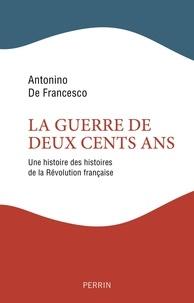 Antonino de Francesco - La guerre de deux cents ans - Une histoire des histoires de la révolution française.