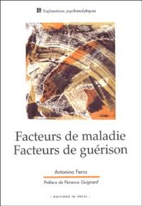 Antonino Ferro - Facteurs de maladies, facteurs de guérison - Genèse de la souffrance et cure psychanalytique.