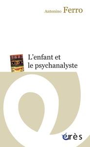 Antonino Ferro - L'enfant et le psychanalyste - La question de la technique dans la psychanalyse des enfants.