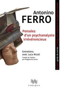 Antonino Ferro - Pensées d'un psychanalyste irrévérencieux - Ou petit guide de survie à l'usage des analystes et des patients curieux.
