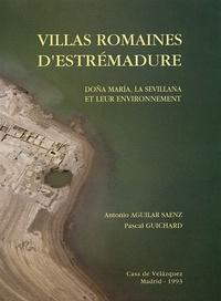 Antonio Aguilar Saenz et Pascal Guichard - Villas romaines d'Estrémadure - Dona Maria, la Sevillana et leur environnement.
