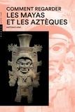 Antonio Aimi - Comment regarder les Mayas et les Aztèques.