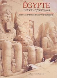 Antonio Attini et David Roberts - Égypte - Hier et aujourd'hui.