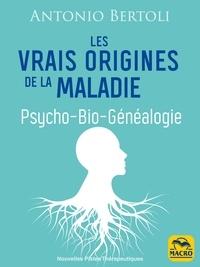 Antonio Bertoli - Les vrais origines de la maladie - Psycho-Bio-Généalogie.