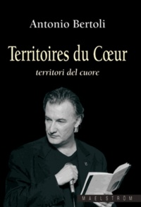 Antonio Bertoli - Territoire du coeur : territori del cuore..