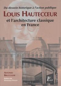 Antonio Brucculeri - Louis Hautecoeur et l'architecture classique en France - Du dessein historique à l'action publique.