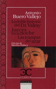Antonio Buero Vallejo - La doble historia del Dr. Valmy ; Jueces en la noche ; Las trampas del azar.