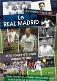 Antonio Camacho - Le Real Madrid et la coupe d'Europe depuis soixante ans - Gloire, honneurs et conquêtes internationales du plus grand club du monde.