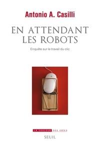 Livres google download En attendant les robots  - Enquête sur le travail du clic ePub PDF CHM 9782021401912 en francais par Antonio Casilli