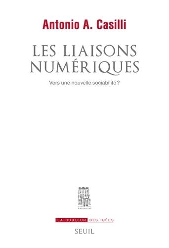 Antonio Casilli - Les liaisons numériques - Vers une nouvelle sociabilité ?.