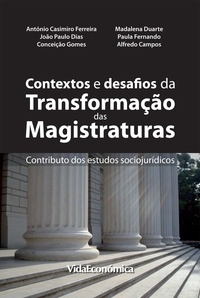 António Casimiro Ferreira - Contextos e desafios de transformação das magistraturas - Contributo dos estudos sociojurídicos.