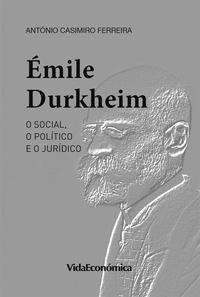 António Casimiro Ferreira - ÉMILE DURKHEIM - O social, o político e o jurídico.