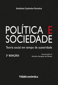 António Casimiro Ferreira - Politica e Sociedade - Teoria social em tempo de austeridade - 2ª Edição.