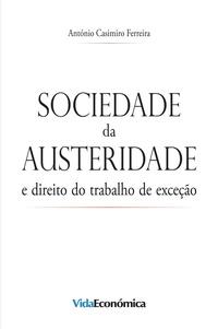 António Casimiro Ferreira - Sociedade da Austeridade - e direito do trabalho de exceção.