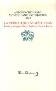 Antonio Chicharro - La Verdad de las Mascaras - Teatro y vanguardia en Federico Garcia Lorca.