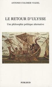 Antonio Colomer Viadel - Le retour d'Ulysse - Une philisophie politique alternative.