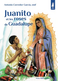 Antonio Corredor Garcia - Juanito et les roses de Guadalupe.