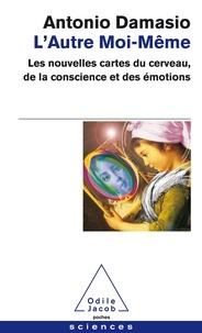 Antonio Damasio - L'autre moi-même - Les nouvelles cartes du cerveau, de la conscience et des émotions.