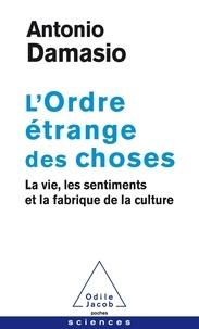 Antonio Damasio - L'ordre étrange des choses - La vie, les sentiments et la fabrique de la culture.